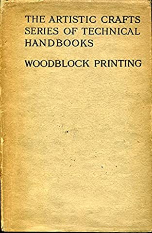 Wood-Block Printing : The Artistic Crafts Series of Technical Handbooks (with original coloured tipped-in print designed cut and printed by Author by hand on Japanese paper)