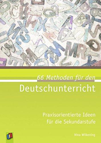 66 Methoden für den Deutschunterricht: Praxisorientierte Ideen für die Sekundarstufe