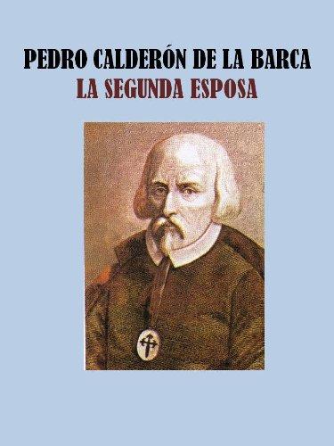 LA SEGUNDA ESPOSA por PEDRO CALDERON DE LA BARCA
