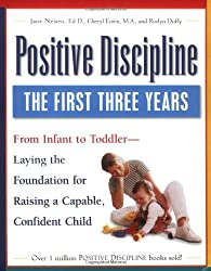 Positive Discipline: The First Three Years: From Infant to Toddler - Laying the Foundation for Raising a Capable, Confident Child