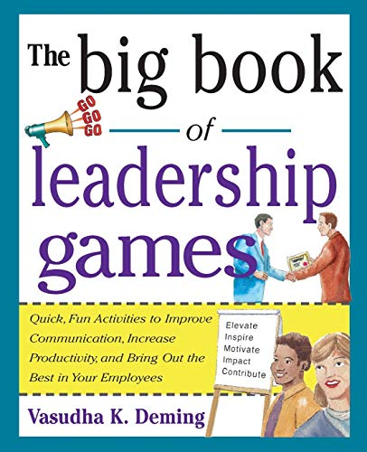 The Big Book of Leadership Games: Quick, Fun Activities to Improve Communication, Increase Productivity, and Bring Out the Best in Employees: Quick, ... the Best in Your Employees (Big Book Series)