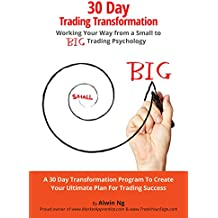 30 Day Trading Transformation: Working Your Way from a Small to BIG Trading Psychology (English Edition)