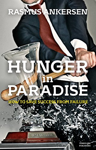 Hunger in Paradise: How to Save Success from Failure por Rasmus Ankersen