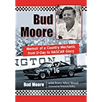 Bud Moore: Memoir of a Country Mechanic from D-Day to NASCAR Glory - Allen Motore