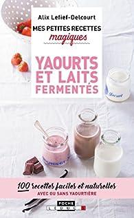 Mes petites recettes magiques yaourts et laits fermentés par Alix Lefief-Delcourt