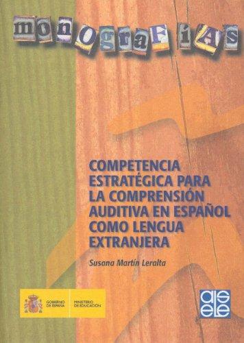 Competencia estratégica para la comprensión auditiva en español como lengua extranjera por Susana Martín Leralta