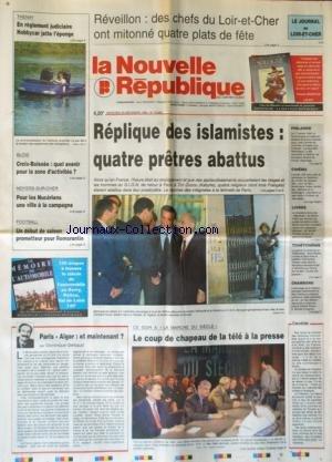 NOUVELLE REPUBLIQUE (LA) [No 15265] du 28/12/1994 - REPUBLIQUE DES ISLAMISTES / 4 PRETRES ABATTUS A TIZI OUZOU - LA MARCHE DU SIECLE / LE COUP DE CHAPEAU DE LA TELE A LA PRESSE - PARIS-ALGER / ET MAINTENANT PAR GERBAUD - TCHETCHENIE / LA GUERRE VA CONTINUER - CINEMA / JOUR DE FETE DE TATI - LA COMMUNAUTE EUROPEENNE PASSERA DE 12 A 15 AVEC L'AUTRICHE - LA SUEDE ET LA FINLANDE par Collectif