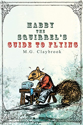 Book cover image for Mabby the Squirrel's Guide to Flying