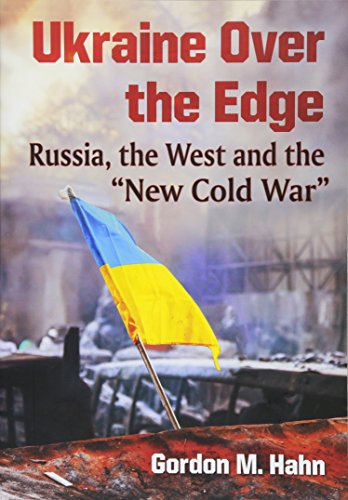 "Ukraine Over the Edge: Russia, the West and the ""new Cold War"""