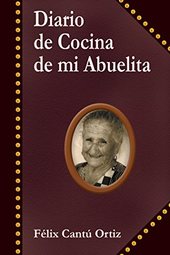 Diario De Cocina De Mi Abuelita por Félix Cantú Ortiz