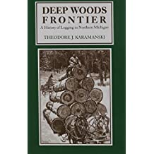 Deep Woods Frontier: A History of Logging in Northern Michigan