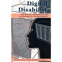 Digital Disability: The Social Construction of Disability in New Media (Critical Media Studies: Institutions, Politics, and Culture)