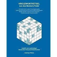 KREUZWORTRÄTSEL aus des Meisters Feder: vom zweifachen Deutschen Kreuzworträtselmeister Andreas Weber
