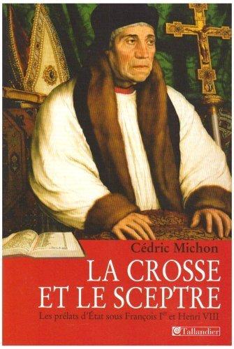 La crosse et le sceptre : Les prélats d'Etat sous François Ier et Henri VIII de Cédric Michon (12 juin 2008) Broché
