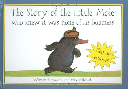The Story of the Little Mole. Pop-Up Book : Who Knew it Was None of His Business par Werner Holzwarth