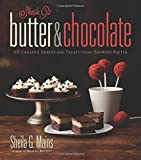 Sheila G's Butter & Chocolate: 101 Creative Sweets and Treats Using Brownie Batter by Sheila G. Mains (2016-09-26)