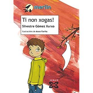 Ti non xogas! (INFANTIL E XUVENIL - MERLÍN E-book) (Galician Edition)