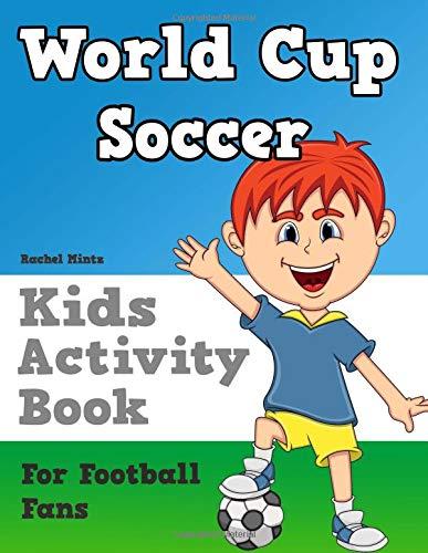 World Cup Soccer - Kids Activity Book For Football Fans: FIFA Facts! Mazes, Puzzles, Quizzes, Soccer Coloring For Children Ages 6-10 por Rachel Mintz