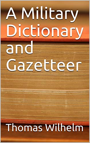 A Military Dictionary and Gazetteer (English Edition)