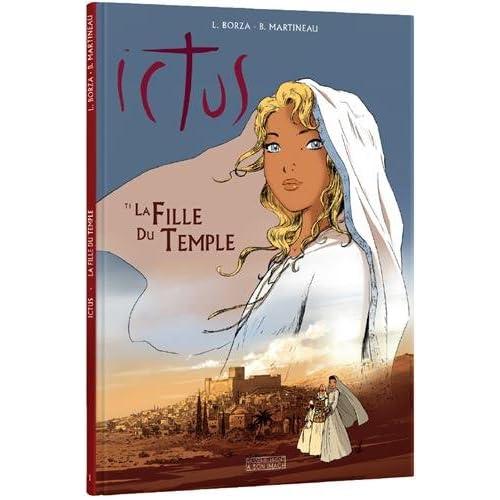 La fille du temple T1 - Ictus. L Évangile tel qu'il m'a été révélé en BD