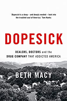 Dopesick: Dealers, Doctors and the Drug Company that Addicted America by [Macy, Beth]
