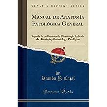 Manual de Anatomía Patológica General: Seguida de un Resumen de Microscopia Aplicada a la Histología y Bacteriología Patológicas (Classic Reprint)