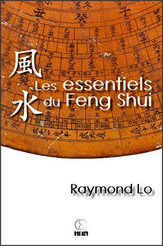 Les essentiels du Feng Shui: Guide pratique sur le Feng Shui par Raymond Lo