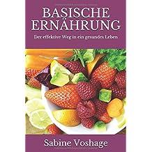 Basische Ernährung: Der effektive Weg in ein gesundes Leben - überarbeitete und erweiterte Neuauflage -
