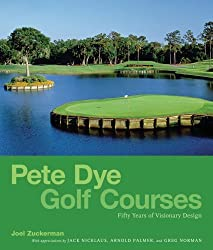 Pete Dye Golf Courses: Fifty Years of Visionary Design: 50 Years of Visionary Design by Joel Zuckerman (2008-11-03)