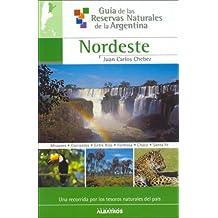 NORDESTE-RESERVA NAT.ARGENTINA (Guia De Las Reservas Naturales De La Argentina/ Guide of Natural Resources of Argentina)