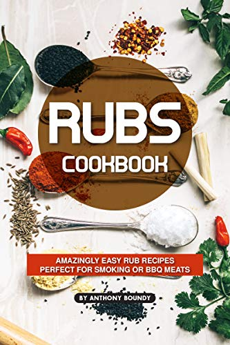 Rubs Cookbook: Amazingly Easy Rub Recipes Perfect for Smoking or BBQ Meats (English Edition)