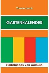 Gartenkalender - Herbstanbau: Immerwährender, erprobter Saat- und Pflanzkalender (Herbstanbau von Gemüse, Band 2) Taschenbuch