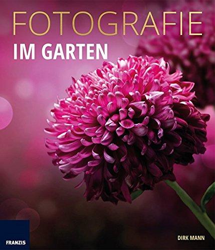 Fotografie Im Garten: Die neue Fotoschule für Blumen- und Gartenfreunde Buch-Cover