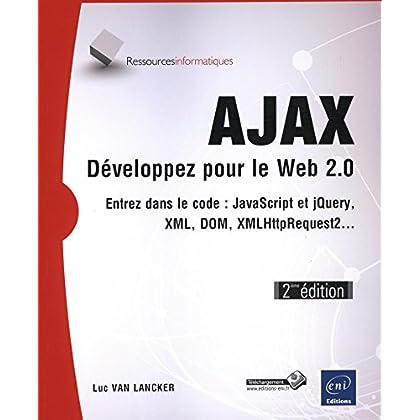 AJAX - Développez pour le Web 2.0 - Entrez dans le code : JavaScript, XML, DOM, XMLHttpRequest2... (2ième édition)