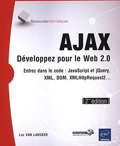 AJAX - Développez pour le Web 2.0 - Entrez dans le code : JavaScript, XML, DOM, XMLHttpRequest2. (2ième édition) par Luc VAN LANCKER