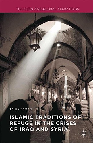 Islamic Traditions of Refuge in the Crises of Iraq and Syria (Religion and Global Migrations)