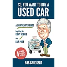 So, You Want to Buy a Used Car: A Lighthearted Guide to Getting the Right Vehicle at a Fair Price (English Edition)