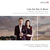 Liszt : Like the Sky in Rome, mélodies. Shih, Müller.