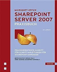 Praxisbuch Microsoft Office SharePoint Server 2007: Praxisorientierte Schritt-für-Schritt-Anleitungen für SharePoint-Anwender