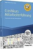 Crashkurs Mitarbeiterführung: Praxiswissen für neue Führungskräfte