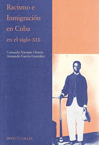 Racismo e Inmigración en Cuba en el siglo XIX (Colección Antilia)