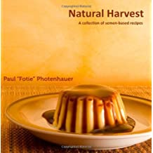 "Natural Harvest: A collection of semen-based recipes by Paul ""Fotie"" Photenhauer (2008-11-17)"