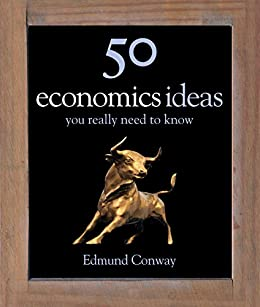 50 Economics Ideas You Really Need to Know (50 Ideas You Really Need to Know series) by [Conway, Edmund]