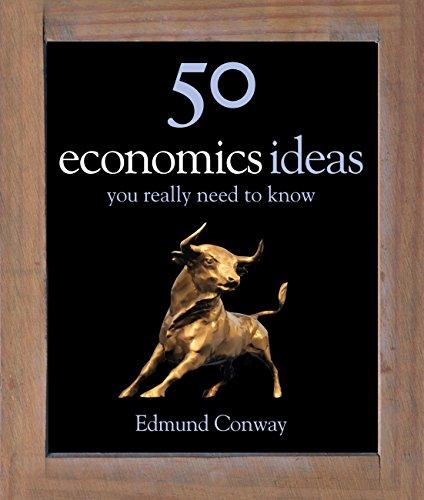 50 Economics Ideas You Really Need to Know (50 Ideas You Really Need to Know series)