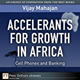 Accelerants for Growth in Africa: Cell Phones and Banking (FT Press Delivers Elements)