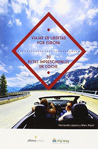 Viajar En Libertad Por Europa. 30 Rutas Imprescindibles En Coche (Alhenamedia)