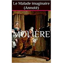 Le Malade imaginaire  (Annoté) (French Edition)