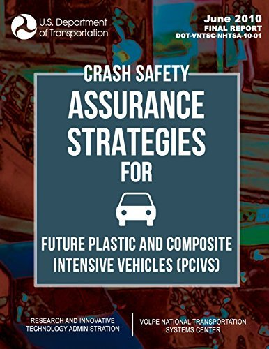 Crash Safety Assurance Strategies For Future Plastic and Composite Intensive Vehicles (PCIVs) by Graham Barnes (2010-06-30)