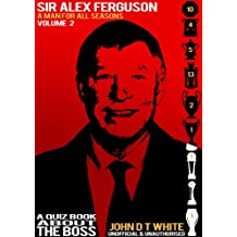 Sir Alex Ferguson - A Man for ALL Seasons A quiz Book about THE BOSS (English Edition)