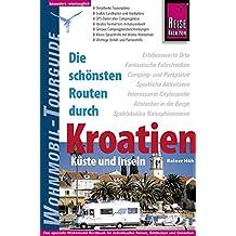 Reise Know-How Wohnmobil-Tourguide Kroatien – Küste und Inseln: Die schönsten Routen